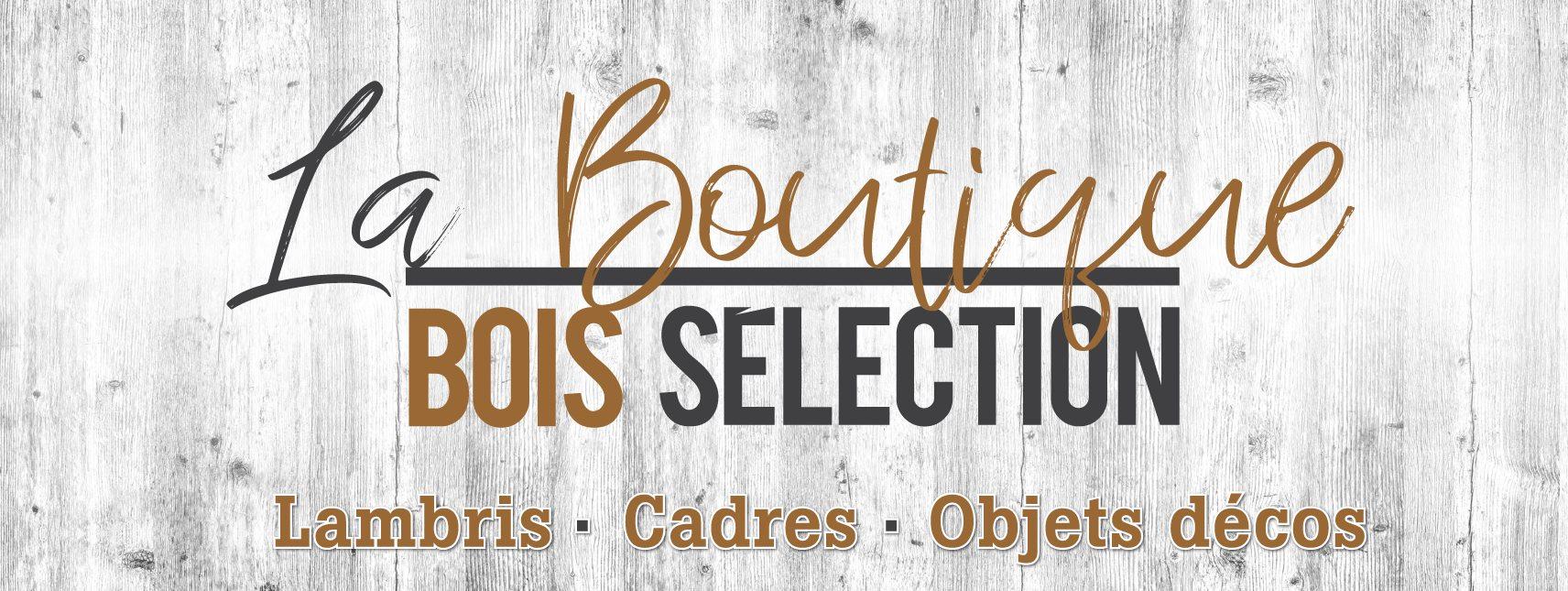 La Boutique Bois Sélection